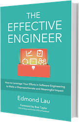 The Effective Engineer: How to Leverage Your Efforts in Software Engineering to Make a Disproportionate and Meaningful Impact